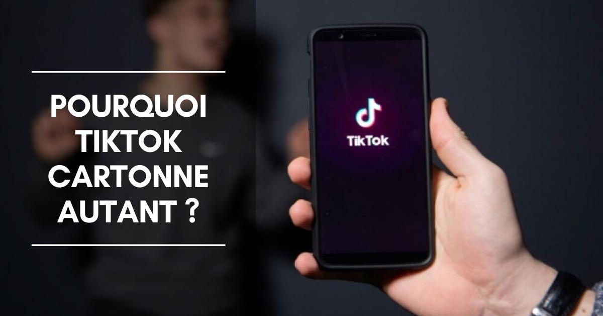 Les raisons pour lesquelles TikTok cartonne et va continuer de cartonner...